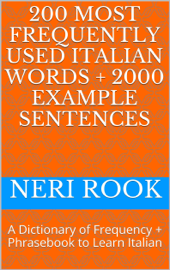 200 Most Frequently Used Italian Words + 2000 Example Sentences: A Dictionary of Frequency + Phrasebook to Learn Italian book