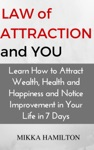 Law Of Attraction And You Learn How To Attract Wealth Health Happiness And Notice Improvement In Your Life In 7 Days