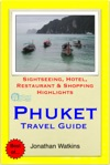 Phuket Thailand Travel Guide - Sightseeing Hotel Restaurant  Shopping Highlights Illustrated