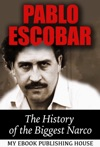 Pablo Escobar The History Of The Biggest Narco