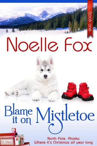 Blame It on Mistletoe - Noelle Fox - Noelle Fox