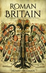 Roman Britain A History From Beginning To End