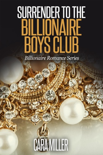 Cara Miller - Surrender to the Billionaire Boys Club