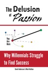 The Delusion Of Passion Why Millennials Struggle To Find Success
