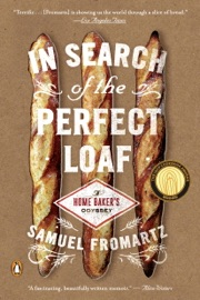 In Search of the Perfect Loaf - Samuel Fromartz