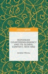 Romanian Counterinsurgency And Its Global Context 1944-1962