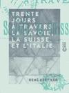Trente Jours  Travers La Savoie La Suisse Et LItalie