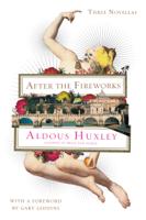 Aldous Huxley & Gary Giddins - After the Fireworks artwork