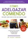 Cmo Adelgazar Comiendo Descubre Cmo Perder Peso Sin Dejar De Comer