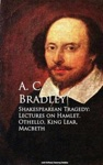 Shakespearean Tragedy Lectures On Hamlet Othello King Lear Macbeth