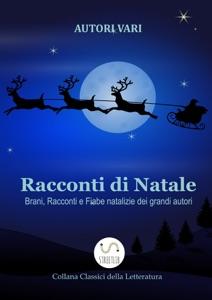 Racconti di Natale - Brani, Racconti e Fiabe natalizie dei grandi autori Book Cover
