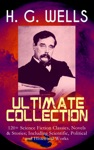 H G WELLS Ultimate Collection 120 Science Fiction Classics Novels  Stories Including Scientific Political And Historical Works