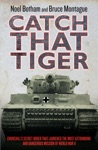 Catch That Tiger - Churchills Secret Order That Launched The Most Astounding And Dangerous Mission Of World War II