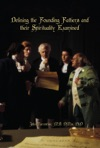 Defining The Founding Fathers And  Their Spirituality  Examined