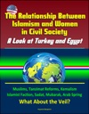 The Relationship Between Islamism And Women In Civil Society A Look At Turkey And Egypt - Muslims Tanzimat Reforms Kemalism Islamist Faction Sadat Mubarak Arab Spring What About The Veil