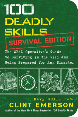 100 Deadly Skills: Survival Edition - Clint Emerson book