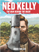Ned Kelly - The Man Behind the Mask