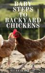 Baby Steps To Backyard Chickens