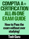 CompTIA A Certification All-in-One Exam Guide How To Pass The Exam Without Over Studying