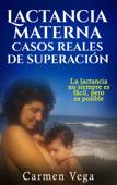 Lactancia materna: casos reales de superación. La lactancia no siempre es fácil, pero es posible Book Cover
