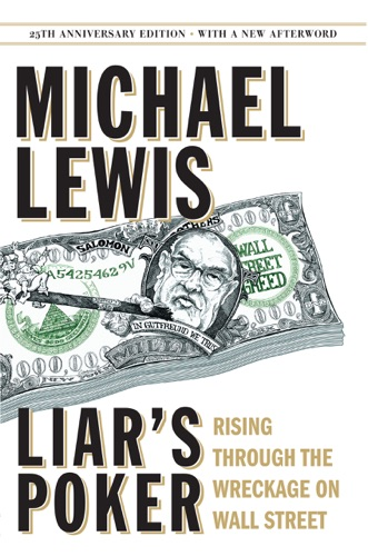 Michael Lewis - Liar's Poker (25th Anniversary Edition): Rising Through the Wreckage on Wall Street (25th Anniversary Edition)