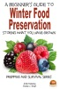 A Beginner's Guide To Winter Food Preservation: Storing What You Have Grown