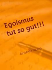 Egoismus tut so gut!!!