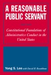 A Reasonable Public Servant Constitutional Foundations Of Administrative Conduct In The United States