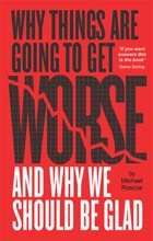 Why Things Are Going to Get Worse - And Why We Should Be Glad
