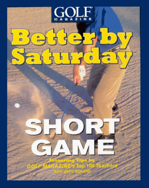 Better by Saturday (TM) - Short Game