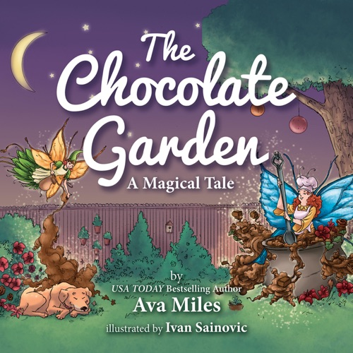 Ava Miles & Ivan Sainovic - The Chocolate Garden: A Magical Tale