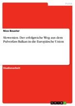 Slowenien. Der Erfolgreiche Weg Aus Dem Pulverfass Balkan In Die Europäische Union