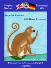 Bilingual Tale In German And English: Naughty Monkey Helps Mr. Plumber - Übermütiger Affe Hilft Herrn Klempner