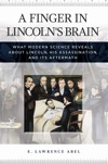 A Finger In Lincolns Brain What Modern Science Reveals About Lincoln His Assassination And Its Aftermath