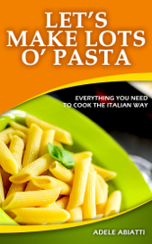 Let's Make Lots O' Pasta