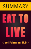 Eat to Live by Dr. Joel Fuhrman -- Summary