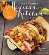 The Gourmet Mexican Kitchen- A Cookbook