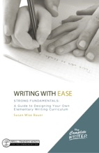 Writing With Ease: Strong Fundamentals: A Guide To Designing Your Own Elementary Writing Curriculum (The Complete Writer)
