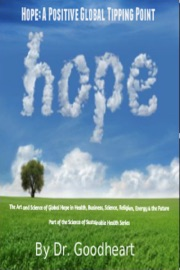HOPE AS A POSITIVE TIPPING POINT; THE ART AND SCIENCE OF GLOBAL HOPE IN HEALTH, BUSINESS, ENERGY & THE FUTURE