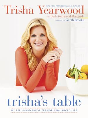Trisha's Table - Trisha Yearwood, Beth Yearwood Bernard & Garth Brooks book