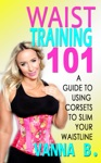 Waist Training 101 A Guide To Using Corsets To Slim Your Waistline