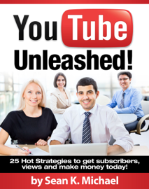 YouTube Unleashed! 25 Hot Strategies to Skyrocket your Views and Subscribers on YouTube to Make Money! book