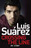Luis Suárez - Luis Suarez: Crossing the Line - My Story artwork