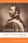 John Raes Arctic Correspondence 1844-1855