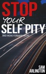 Stop Your Self Pity And Move Forward In Life