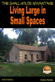 LIVING LARGE IN SMALL SPACES: THE SMALL HOUSE ADVANTAGE