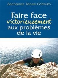FAIRE FACE VICTORIEUSEMENT AUX PROBLEMES DE LA VIE