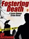 Fostering Death Jesse Damon Crime Novel 2