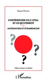 L'ostéopathie d'A.T. still et ce qui s'ensuit ou ostéopathie et étiomédecine