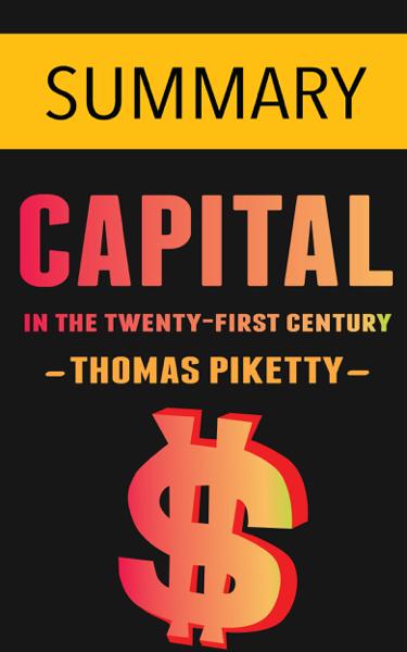 Capital in the Twenty-First Century by Thomas Piketty -- Summary